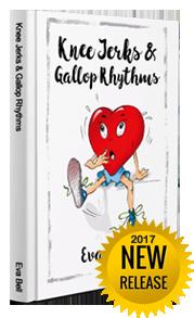 Knee Jerks & Gallop Rhythms - Novel By Eva Bell